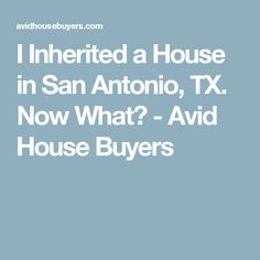 An inherited house can be a fortune or a headache. There are options with an inherited house: move in, rent, or sell. House Buyers, We Buy Houses, Now What, San Antonio, Home Buying, Custom Homes
