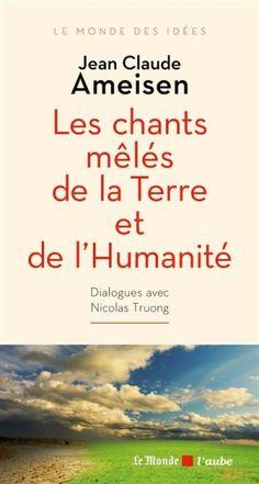 Les chants mêlés de la Terre et de l'Humanité est un roman de Jean-Claude Ameisen publié aux éditions De l'Aube. Une critique de Pierre pour L'Ivre de Lire