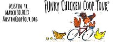 """Bicycle Tour de Funky Chickens: The Fifth Annual Austin Funky Chicken Coop Tour is proud to introduce the addition of a Bicycle Tour de Funky Chickens. Join the legions of Austin's """"Coop Jocks"""" in some good, wholesome, chicken voyeurism this spring on March 20, 2013. For more details visit our website: AustinCoopTour.org"""