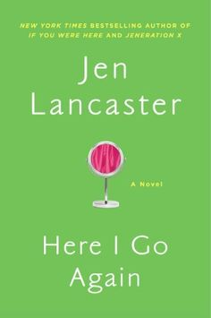Here I Go Again: A Novel by Jen Lancaster - love, love , love her! Funny book, especially for women in their 30s. All about reinvention and redeeming oneself for past unkindnesses.