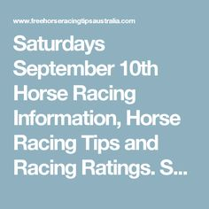 Saturdays September 10th Horse Racing Information, Horse Racing Tips and Racing…