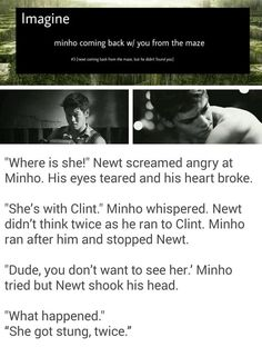 Minho coming back to the Glade with your body, while Newt is crying
