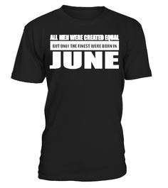 # All men were created equal June designs .  All men were created equal only the finest were born in JuneJune, cancer, designs, birthday, June, born, in, June, gemini, June, t-shirts, June, t, shirts, June, designs, made, in, June, gemini, designs, legend, June, cancer, June, stickers