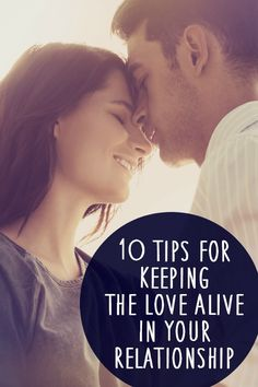10 Tips for Keeping the Love Alive in Your Relationship ~ http://healthpositiveinfo.com/tips-for-keeping-the-love-alive.html