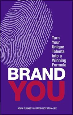 Brand You: Turn Your Unique Talents into a Winning Formula (Financial Times Guides): Amazon.co.uk: Mr John Purkiss, Mr David Royston-Lee: 9780273777694: Books