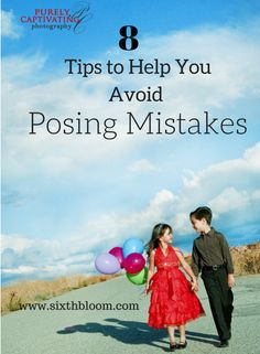 8 Tips To Help you Avoid Posing Mistakes, Posing Guide, Posing Tips, Posing Children, Posing Kids, Kids Photography