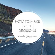 How To Make Good Decisions. Because we can use all the help we can get! Making bad decisions is easy. Making good decisions takes a bit more work. www.lostgenygirl.com