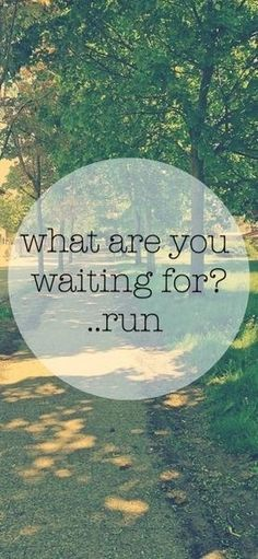 Get out and RUN! It won't kill you, I promise :)