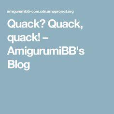Quack? Quack, quack! – AmigurumiBB's Blog