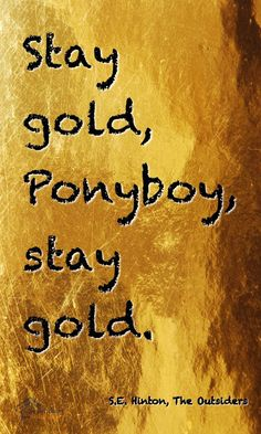 "S.E.Hinton, The Outsiders ""Stay Gold"""