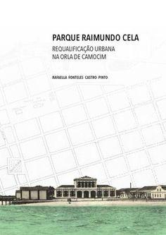 Parque Raimundo Cela - TFG  Meu Trabalho Final de Graduação, pela Universidade Federal do Ceará, consiste no projeto de um parque urbano com intuito de requalificar o sítio histórico industrial localizado na orla de Camocim-CE.