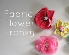Pickup Some Creativity: Fabric Flower Frenzy
