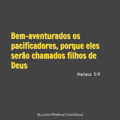 """""""Bem-aventurados os pacificadores, pois serão chamados filhos de Deus.""""Mateus 5:9"""