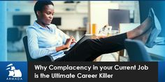 Why Complacency in Your Current Job Is the Ultimate Career Killer