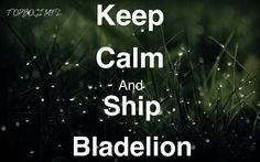 I forever ship Bladelion! Proud Blade for life! Who's with me!!! TOPBOGIMFL!!!!!