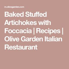 Baked Stuffed Artichokes with Foccacia | Recipes | Olive Garden Italian Restaurant