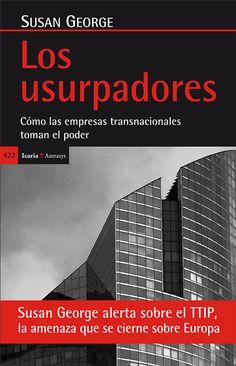 Los usurpadores: cómo las empresas transnacionales toman el poder / Susan George. - Madrid: Icaria, 2015, 205 p.