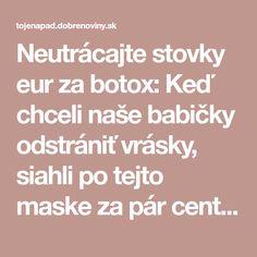 Neutrácajte stovky eur za botox: Keď chceli naše babičky odstrániť vrásky, siahli po tejto maske za pár centov, funguje expresne! Hair Beauty, Make Up, Health, Masky, Health Care, Makeup, Beauty Makeup, Bronzer Makeup, Salud