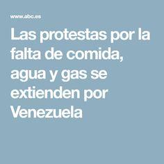 Las protestas por la falta de comida, agua y gas se extienden por Venezuela