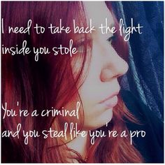 I need to take back the light inside you stole. You're a criminal and you steal like you're a pro