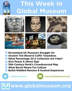 This Week - Devastated UK Museums * Ancient Ticks & Coffin Torpedoes * What Percentage Of A Collection Are Fake? * Give Peace A Sign * 15th-Century Monk's Crowdsourced Map * What Brexit Means For Culture * Bullet-Riddled Mansion And Hushed Departures http://www.globalmuseum.org #museum #news #globalmuseum #jobs
