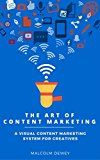 Free Kindle Book -   The Art of Content Marketing: A Visual Content Marketing System for Creatives Check more at http://www.free-kindle-books-4u.com/computers-technologyfree-the-art-of-content-marketing-a-visual-content-marketing-system-for-creatives/