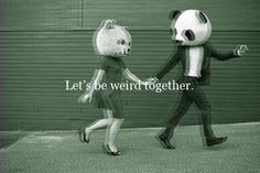 cool Lets be wierd together couple in bear costumes quote