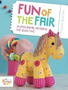 Sewing Stuffed Animals Fun of the Fair - Softcover By McNeice, Melanie - Stuffed Animal Patterns for Sewn Toys. Sewers of all abilities will love this fabulous new collection of toy patterns from Melly McNeice of Melly Sewing Stuffed Animals, Stuffed Animal Patterns, Softies, Plushies, Creation Couture, Sewing Toys, Free Baby Stuff, Pattern Books, Pet Toys