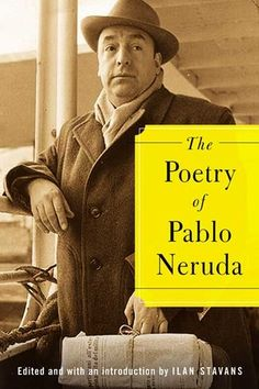 """Pablo Neruda....""""I want to do with you what spring does with the cherry trees."""" Love his poetry!!!"""