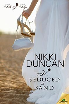 Seduced in Sand (Tulle and Tulips) by Nikki Duncan, http://www.amazon.com/dp/B00TLIGBIM/ref=cm_sw_r_pi_dp_0wZgvb06S3DNT/182-7336583-7060816