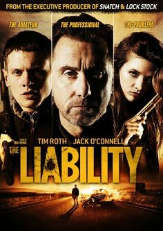 'The Liability' :; Tim Roth, Jack O'Connell ... Great movie, action, twists, a bit bloody! just what you expect from Brit/European movies Foreign Film