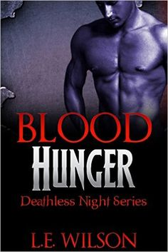 Blood Hunger (A Vampire Paranormal Romance) (Deathless Night Series #1) - Kindle edition by L.E. Wilson. Paranormal Romance Kindle eBooks @ Amazon.com.