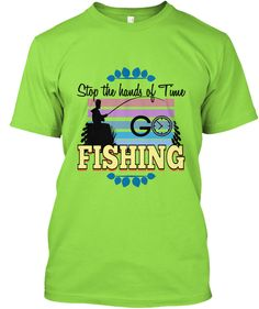 Stop The Hands Of Time G Fishing Fishing Lime T-Shirt Front