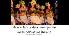 Nouvel article sur le blog ! :) Quand la rondeur fait partie de la norme de beauté - l'exemple des danseuses polynésiennes http://habitudes-sante.com/quand-la-rondeur-fait-partie-de-la-norme-de-beaute/ Merci Amandine du blog La vie de mes rêves.com de nous avoir montré une autre façon de voir la beauté ! :))