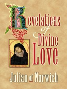 Revelations of Divine Love by Julian of Norwich  The fourteenth-century anchoress known as Julian of Norwich offered fervent prayers for a deeper understanding of Christ's passion. The holy woman's petitions were answered with a series of divine revelations that she called 'showings.' Her mystic visions revealed Christ's sufferings with extreme intensity, but they also confirmed God's constant love for humanity and his infinite capacity for forgiveness.Julian of Norwich's...