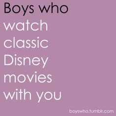 Boys who watch classic Disney movies with you...