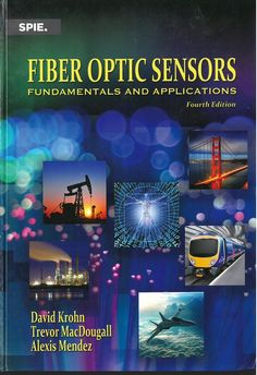 Fiber optic sensors : fundamentals and applications / David Krohn, Trevor MacDougall, Alexis Mendez.   4th ed.