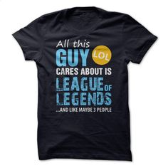 All this guy cares about is League of Legends T Shirts, Hoodies, Sweatshirts - #tshirts #boys. ORDER NOW => https://www.sunfrog.com/Video-Games/All-this-guy-cares-about-is-League-of-Legends.html?60505