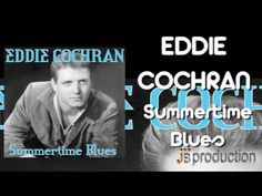 1958 - Eddie Cochran - 'Summertime Blues' - Rock-a -billy - covered by so many, but Eddie wrote and recorded it first before other versions came along
