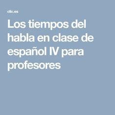 Los tiempos del habla en clase de español IV para profesores