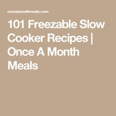 101 Freezable Slow Cooker Recipes | Once A Month Meals