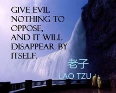 Give evil nothing to oppose, and it will disappear by itself. Taoism Quotes, Lao Tzu Quotes, Life Quotes, Wisdom Quotes, Stoicism Quotes, Tao Te Ching, Magic Words, Meaningful Words, Spiritual Awakening