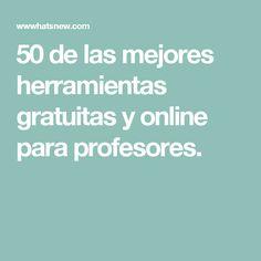 50 de las mejores herramientas gratuitas y online para profesores.