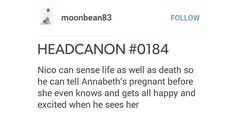 Aww, Nico gets all happy and excited, because he can sense life and he can sense, that Annabeth is pregnant! This is soo adorable! <3