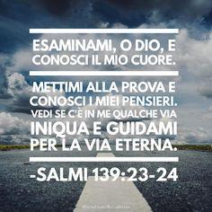 Salmi 139:23-24 www.facebook.com/FortificatiNellaGrazia/