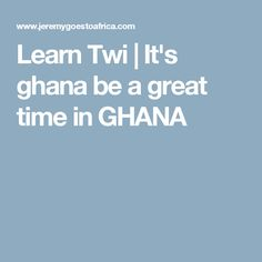 Learn Twi | It's ghana be a great time in GHANA
