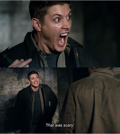 """That was scary!"" - Dean Winchester"