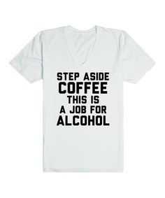 Love this White 'Coffee Alcohol' Tee on #zulily! #zulilyfinds