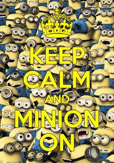 ...i don't usually post these keep calm things.. but... minion on!!!!