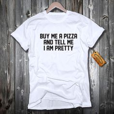 Buy Me A Pizza And Tell Me I Am Pretty T-shirt Tee Present Gift Cute Mom Girls Wife Princess Women's Unisex Men's by ForgeOfCotton on Etsy